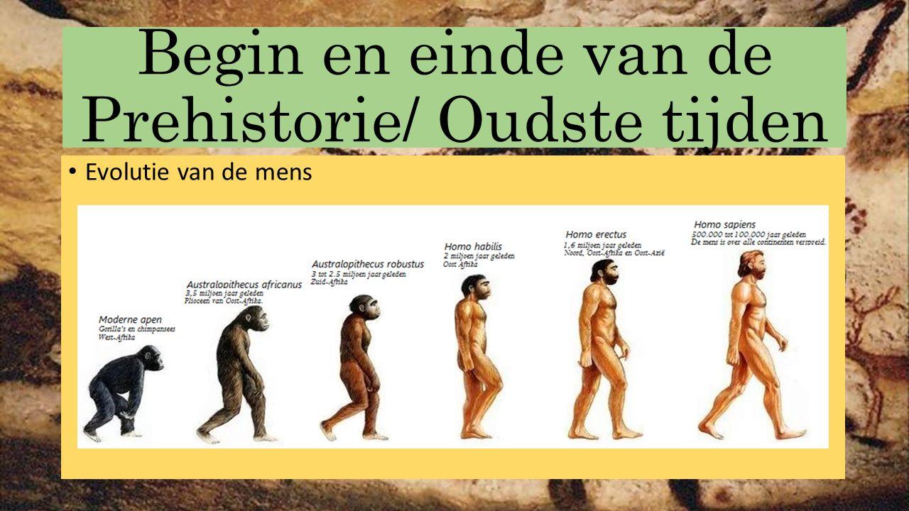 Begin en einde van de Prehistorie/ Oudste tijden Evolutie van de mens