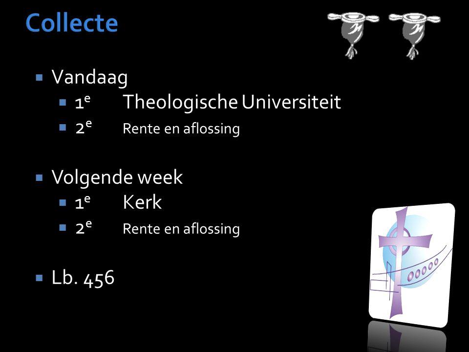  Vandaag  1 e Theologische Universiteit  2 e Rente en aflossing  Volgende week  1 e Kerk  2 e Rente en aflossing  Lb. 456