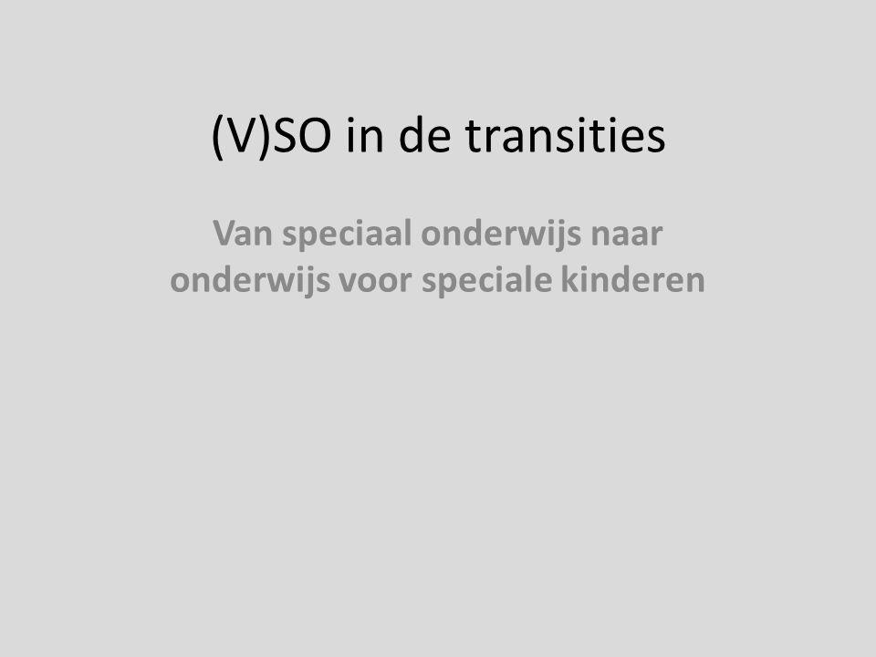 (V)SO in de transities Van speciaal onderwijs naar onderwijs voor speciale kinderen