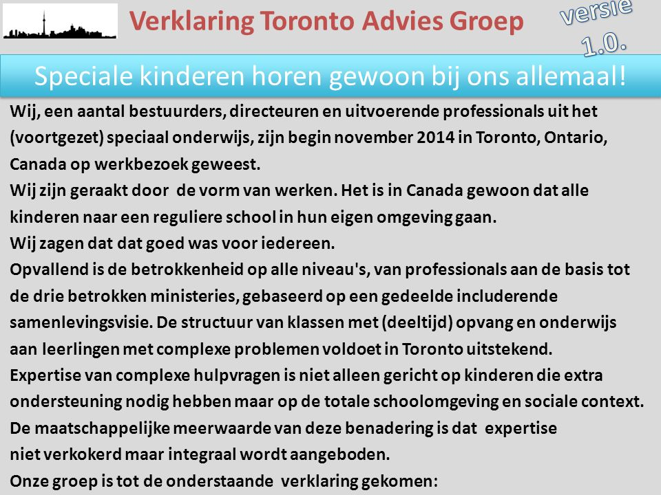 Verklaring Toronto Advies Groep Speciale kinderen horen gewoon bij ons allemaal! Wij, een aantal bestuurders, directeuren en uitvoerende professionals