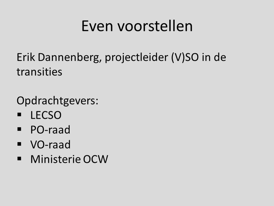 Even voorstellen Erik Dannenberg, projectleider (V)SO in de transities Opdrachtgevers:  LECSO  PO-raad  VO-raad  Ministerie OCW