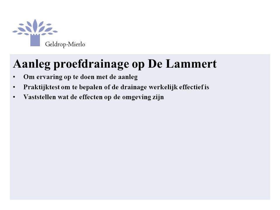 Aanleg proefdrainage op De Lammert Om ervaring op te doen met de aanleg Praktijktest om te bepalen of de drainage werkelijk effectief is Vaststellen wat de effecten op de omgeving zijn