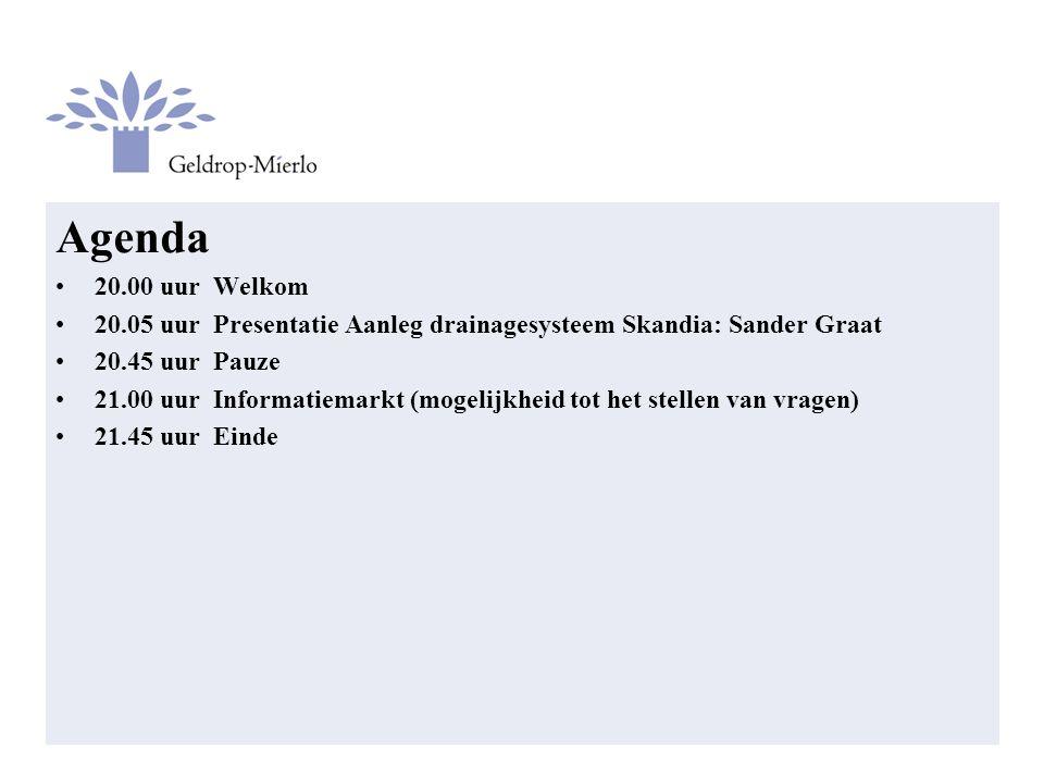 Agenda 20.00 uur Welkom 20.05 uur Presentatie Aanleg drainagesysteem Skandia: Sander Graat 20.45 uur Pauze 21.00 uur Informatiemarkt (mogelijkheid tot het stellen van vragen) 21.45 uur Einde