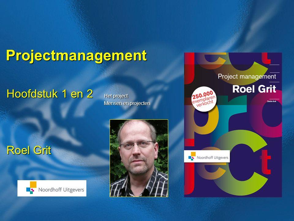 Projectmanagement Roel Grit Hoofdstuk 1 en 2 Het project Mensen en projecten Mensen en projecten