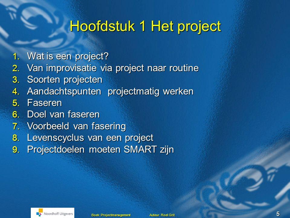 5 Boek: Projectmanagement Auteur: Roel Grit Hoofdstuk 1 Het project 1.