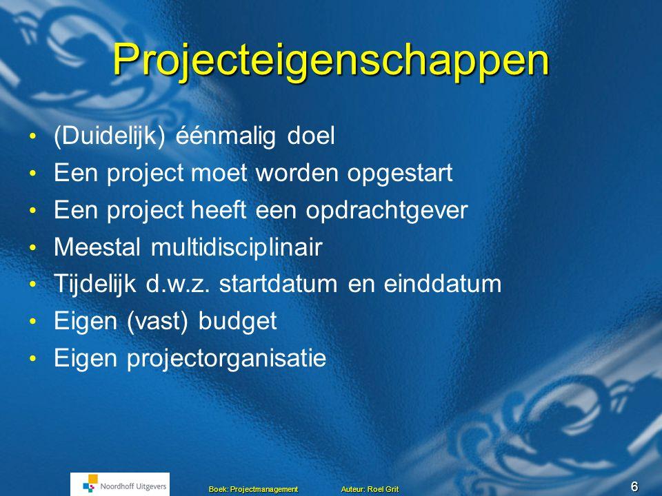 6 Boek: Projectmanagement Auteur: Roel Grit Projecteigenschappen (Duidelijk) éénmalig doel Een project moet worden opgestart Een project heeft een opdrachtgever Meestal multidisciplinair Tijdelijk d.w.z.