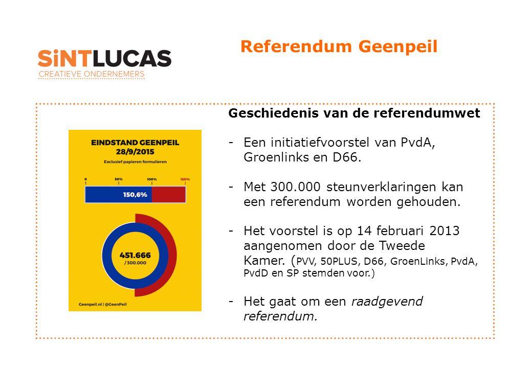 Referendum Geenpeil Geschiedenis van de referendumwet -Een initiatiefvoorstel van PvdA, Groenlinks en D66. -Met 300.000 steunverklaringen kan een refe