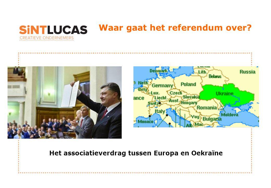 Waar gaat het referendum over? Het associatieverdrag tussen Europa en Oekraïne