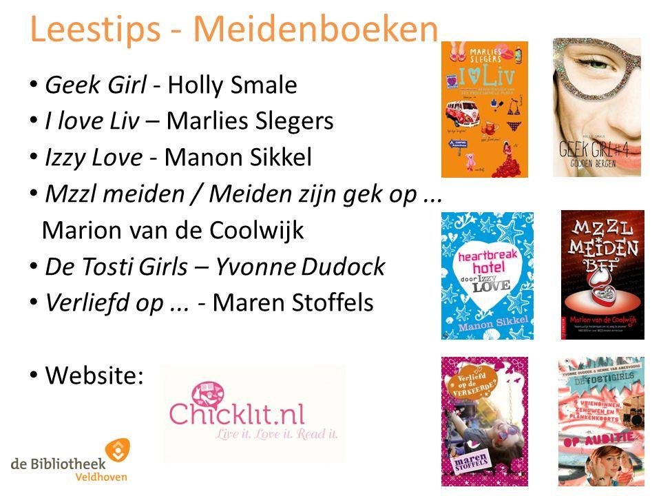 Leestips - Meidenboeken Geek Girl - Holly Smale I love Liv – Marlies Slegers Izzy Love - Manon Sikkel Mzzl meiden / Meiden zijn gek op... Marion van d