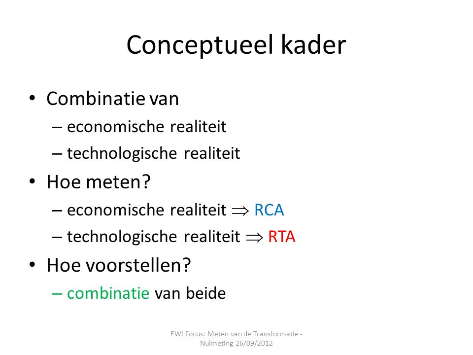Conceptueel kader Combinatie van – economische realiteit – technologische realiteit Hoe meten.