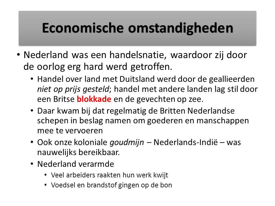 Economische omstandigheden Nederland was een handelsnatie, waardoor zij door de oorlog erg hard werd getroffen.