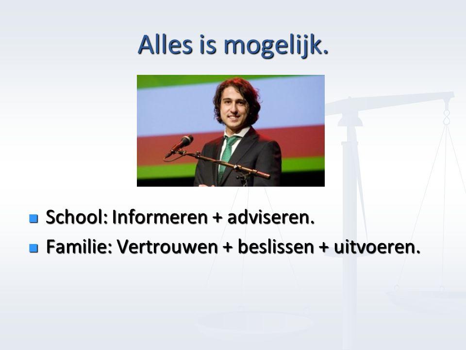 Alles is mogelijk. School: Informeren + adviseren.