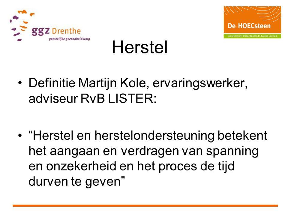 Herstel Definitie Martijn Kole, ervaringswerker, adviseur RvB LISTER: Herstel en herstelondersteuning betekent het aangaan en verdragen van spanning en onzekerheid en het proces de tijd durven te geven