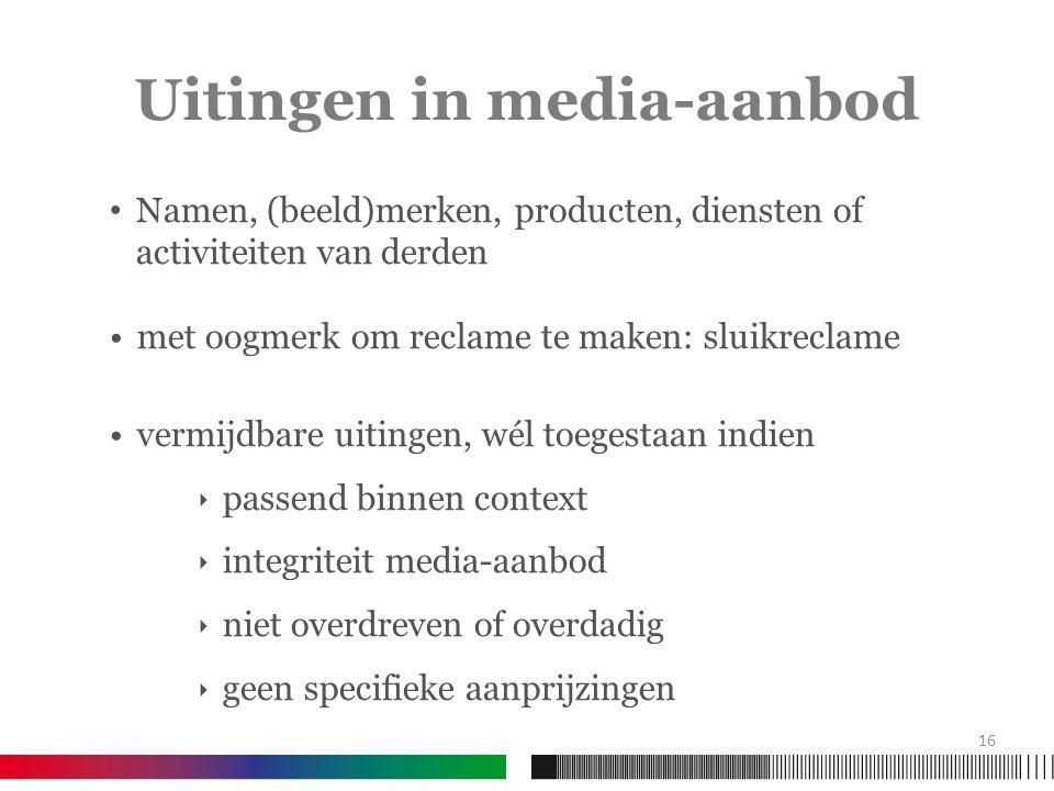 Uitingen in media-aanbod Namen, (beeld)merken, producten, diensten of activiteiten van derden met oogmerk om reclame te maken: sluikreclame vermijdbar