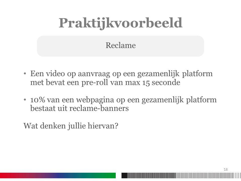Praktijkvoorbeeld Een video op aanvraag op een gezamenlijk platform met bevat een pre-roll van max 15 seconde 10% van een webpagina op een gezamenlijk platform bestaat uit reclame-banners Wat denken jullie hiervan.