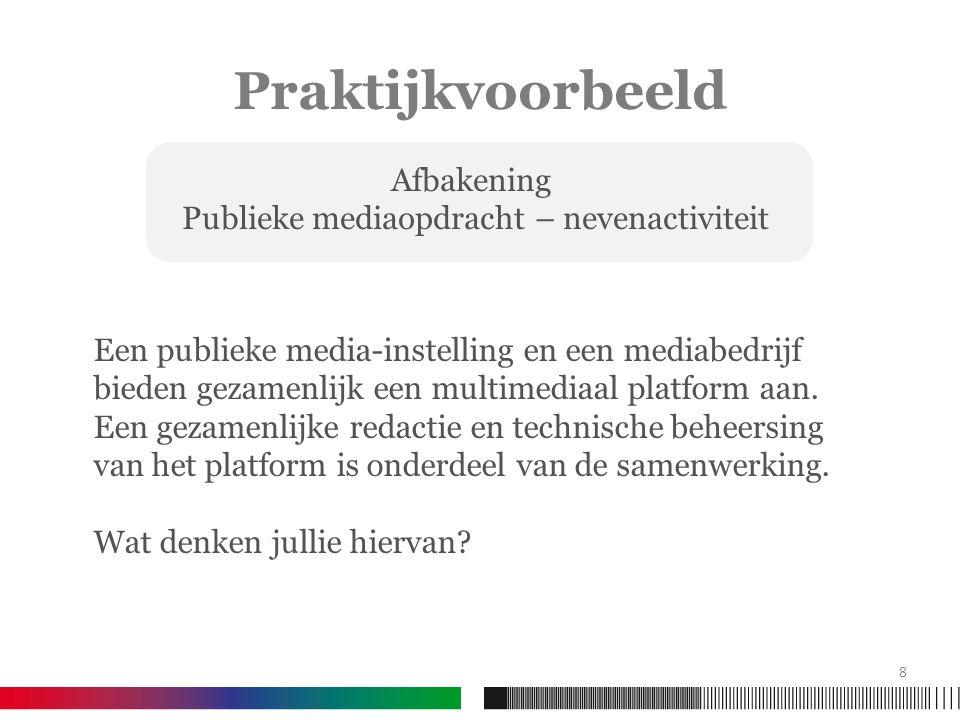 Praktijkvoorbeeld Een publieke media-instelling en een mediabedrijf bieden gezamenlijk een multimediaal platform aan. Een gezamenlijke redactie en tec