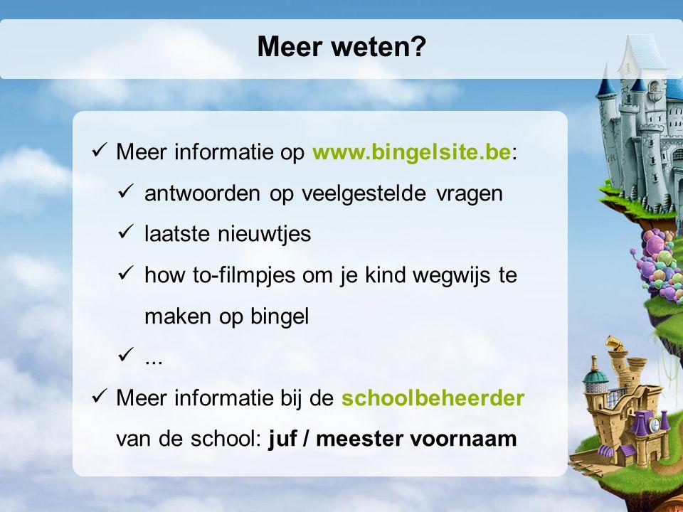 Meer weten? Meer informatie op www.bingelsite.be: antwoorden op veelgestelde vragen laatste nieuwtjes how to-filmpjes om je kind wegwijs te maken op b