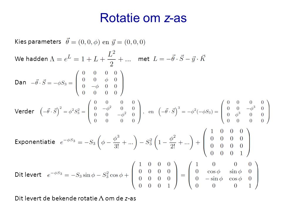 We hadden met Rotatie om z-as Kies parameters Dan Verder Exponentiatie Dit levert Dit levert de bekende rotatie  om de z-as