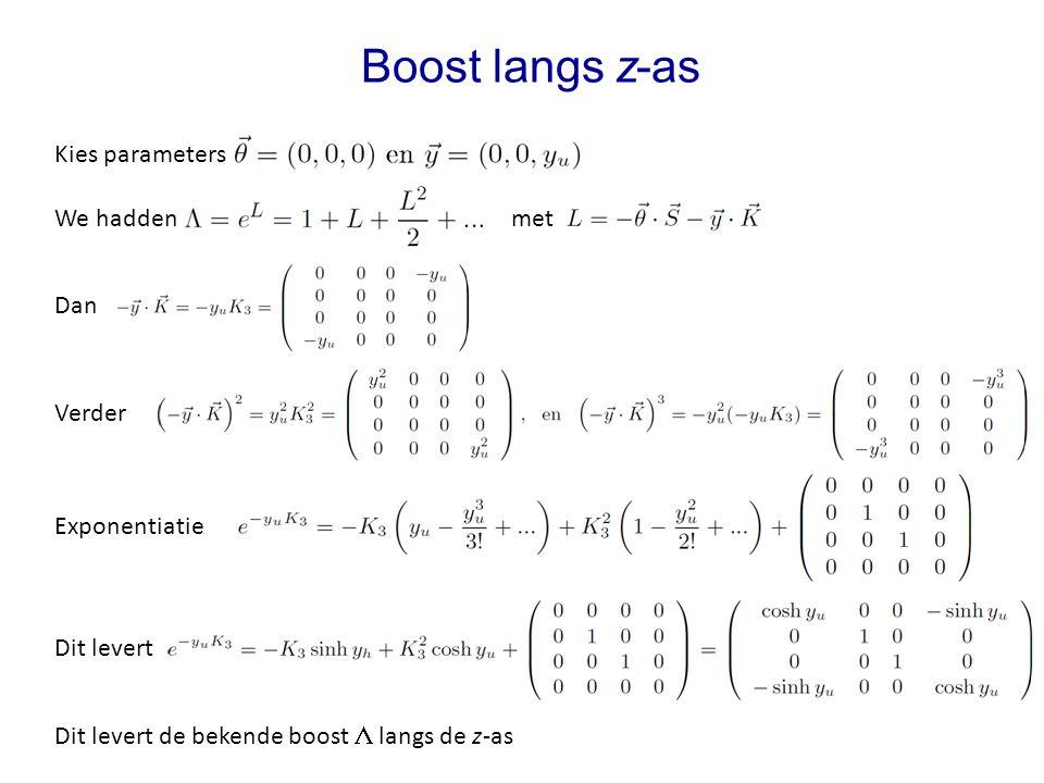 We hadden met Boost langs z-as Kies parameters Dan Verder Exponentiatie Dit levert Dit levert de bekende boost  langs de z-as