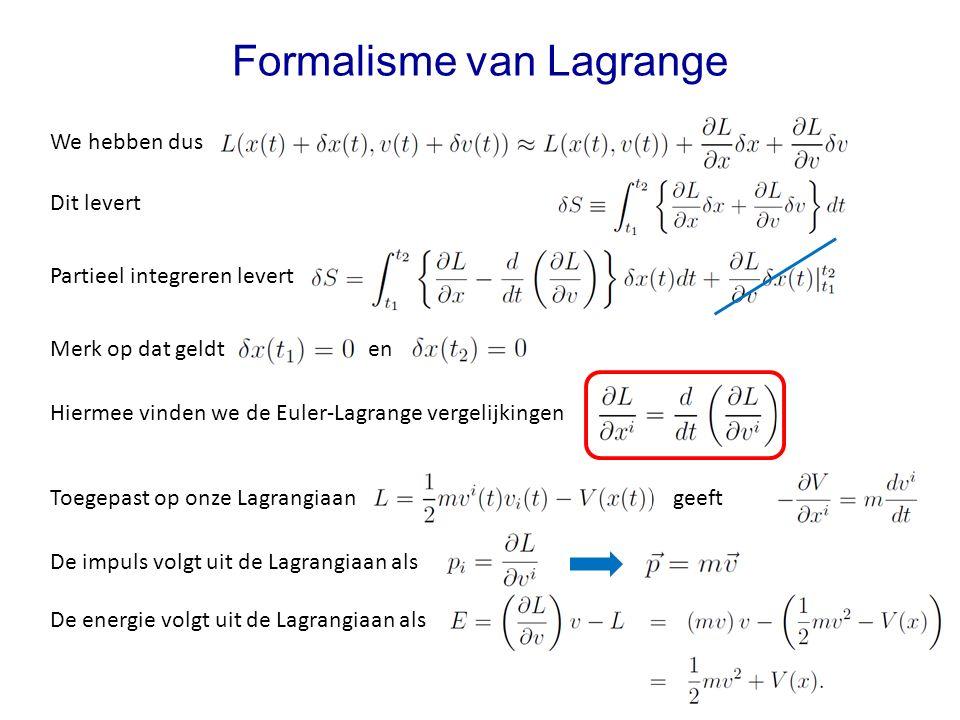 Formalisme van Lagrange We hebben dus Dit levert Partieel integreren levert Toegepast op onze Lagrangiaan geeft Merk op dat geldt en De impuls volgt u