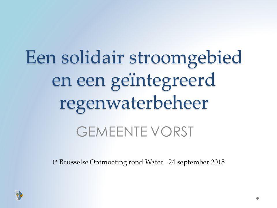 Een solidair stroomgebied en een geïntegreerd regenwaterbeheer GEMEENTE VORST 1 e Brusselse Ontmoeting rond Water– 24 september 2015