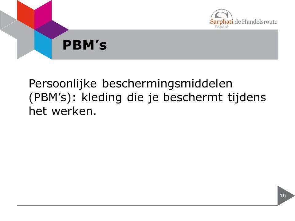 PBM's 16 Persoonlijke beschermingsmiddelen (PBM's): kleding die je beschermt tijdens het werken.