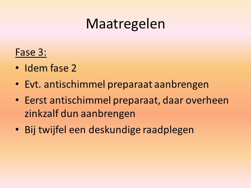 Maatregelen Fase 3: Idem fase 2 Evt. antischimmel preparaat aanbrengen Eerst antischimmel preparaat, daar overheen zinkzalf dun aanbrengen Bij twijfel