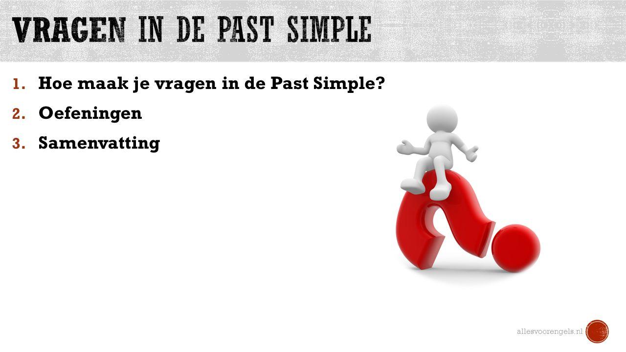 1. Hoe maak je vragen in de Past Simple 2. Oefeningen 3. Samenvatting allesvoorengels.nl