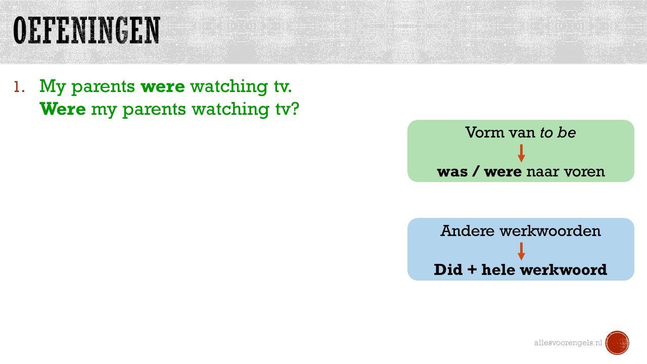 1.My parents were watching tv. Were my parents watching tv.