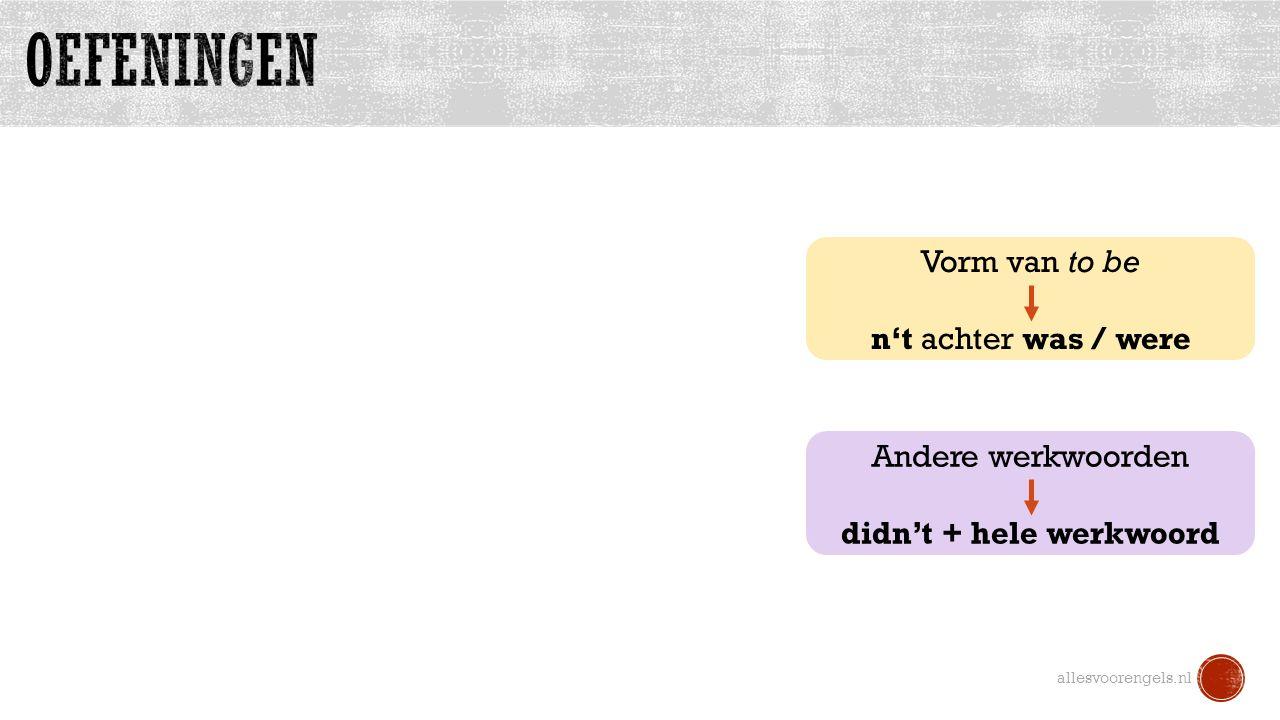 allesvoorengels.nl Vorm van to be n't achter was / were Andere werkwoorden didn't + hele werkwoord