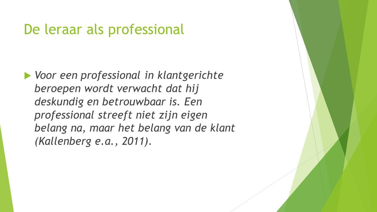 De leraar als professional  Voor een professional in klantgerichte beroepen wordt verwacht dat hij deskundig en betrouwbaar is.