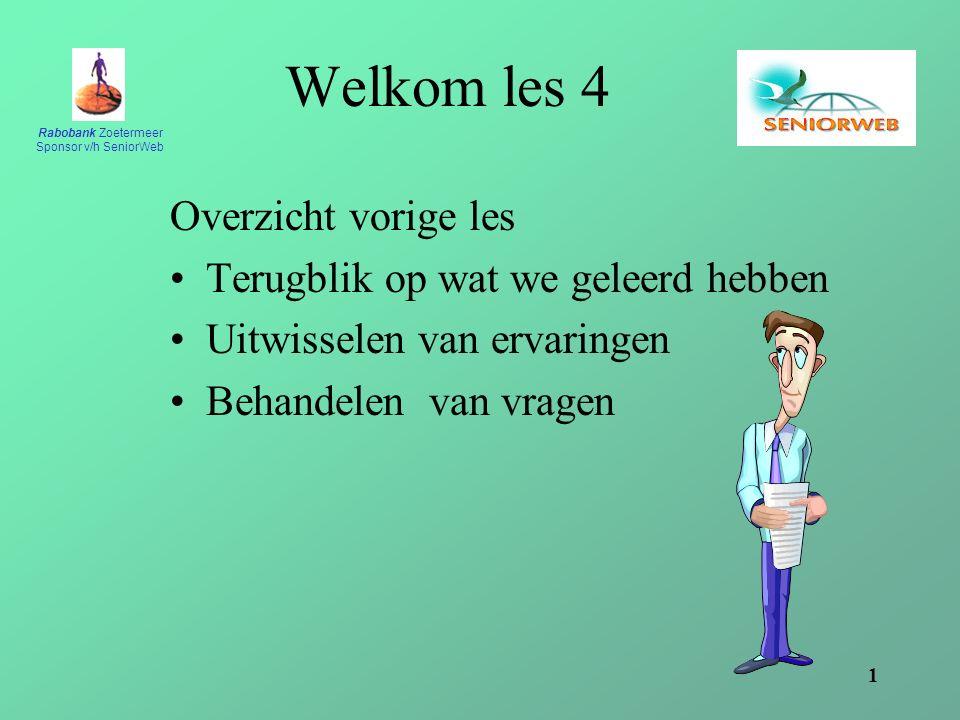Rabobank Zoetermeer Sponsor v/h SeniorWeb 1 Welkom les 4 Overzicht vorige les Terugblik op wat we geleerd hebben Uitwisselen van ervaringen Behandelen van vragen