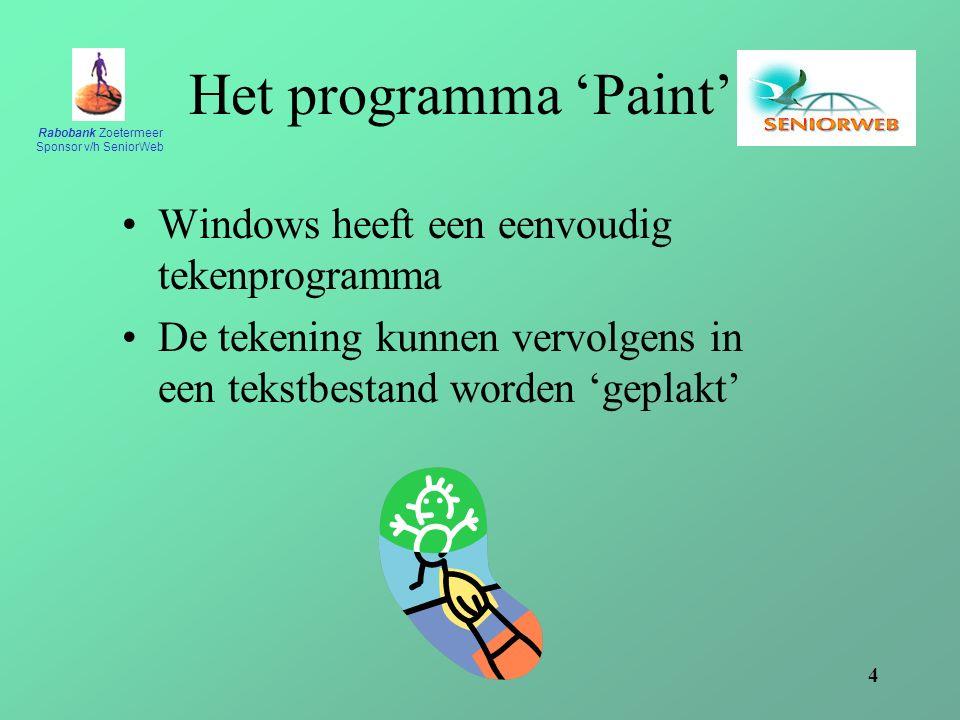 Rabobank Zoetermeer Sponsor v/h SeniorWeb 4 Het programma 'Paint' Windows heeft een eenvoudig tekenprogramma De tekening kunnen vervolgens in een tekstbestand worden 'geplakt'
