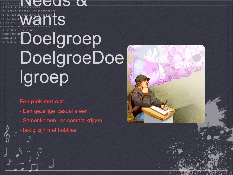 Needs & wants Doelgroep DoelgroeDoe lgroep Een plek met o.a: - Een gezellige casual sfeer - Samenkomen, en contact krijgen - bezig zijn met hobbies