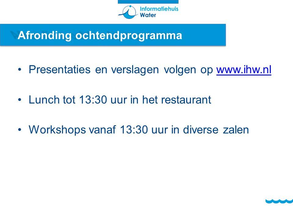 Afronding ochtendprogramma Presentaties en verslagen volgen op www.ihw.nlwww.ihw.nl Lunch tot 13:30 uur in het restaurant Workshops vanaf 13:30 uur in diverse zalen