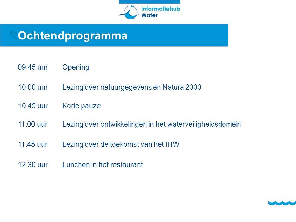 Ochtendprogramma 09:45 uurOpening 10:00 uur Lezing over natuurgegevens en Natura 2000 10:45 uurKorte pauze 11.00 uurLezing over ontwikkelingen in het waterveiligheidsdomein 11.45 uurLezing over de toekomst van het IHW 12.30 uurLunchen in het restaurant