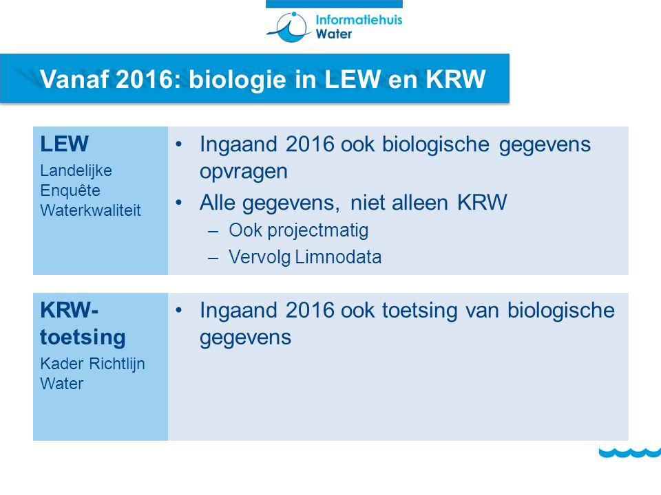 Vanaf 2016: biologie in LEW en KRW LEW Landelijke Enquête Waterkwaliteit Ingaand 2016 ook biologische gegevens opvragen Alle gegevens, niet alleen KRW