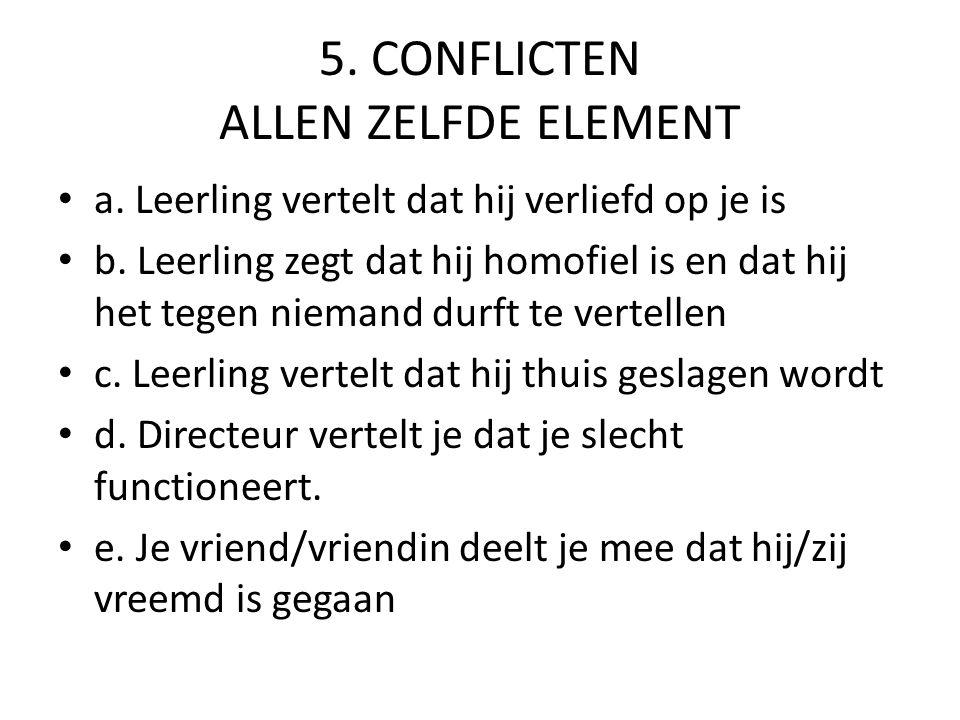 5. CONFLICTEN ALLEN ZELFDE ELEMENT a. Leerling vertelt dat hij verliefd op je is b.