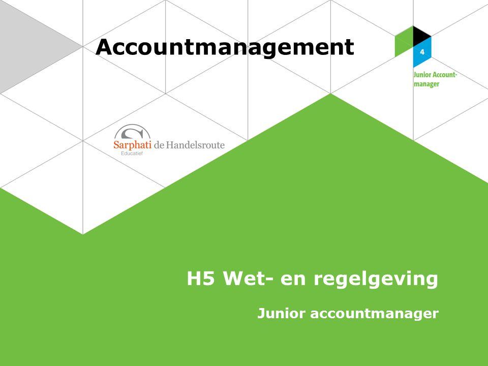 Accountmanagement H5 Wet- en regelgeving Junior accountmanager