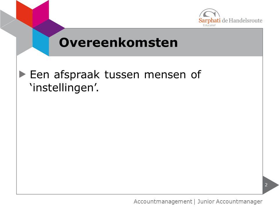 Een afspraak tussen mensen of 'instellingen'. 2 Accountmanagement | Junior Accountmanager Overeenkomsten