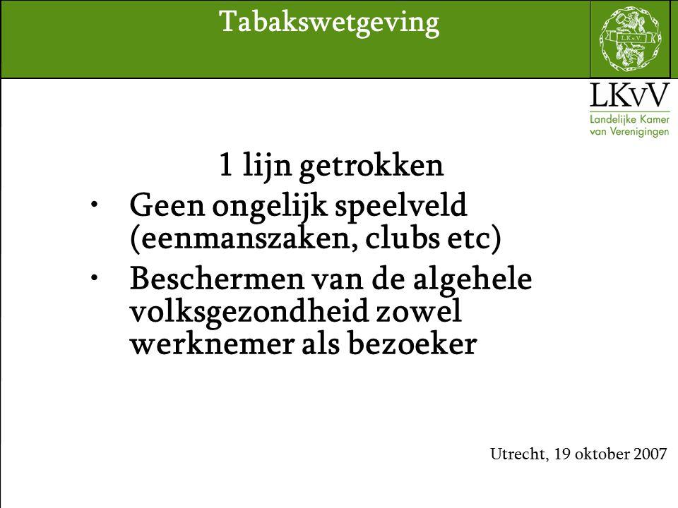 1 lijn getrokken Geen ongelijk speelveld (eenmanszaken, clubs etc) Beschermen van de algehele volksgezondheid zowel werknemer als bezoeker Utrecht, 19