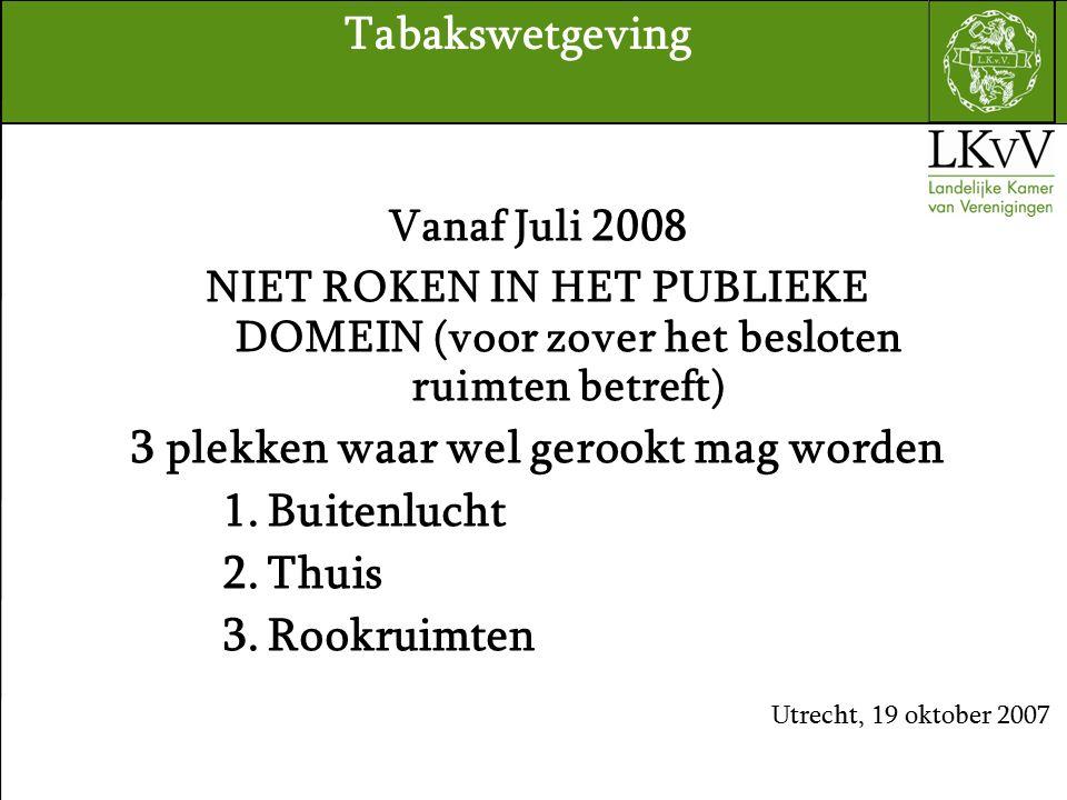 Vanaf Juli 2008 NIET ROKEN IN HET PUBLIEKE DOMEIN (voor zover het besloten ruimten betreft) 3 plekken waar wel gerookt mag worden 1.Buitenlucht 2.Thuis 3.Rookruimten Utrecht, 19 oktober 2007 Tabakswetgeving