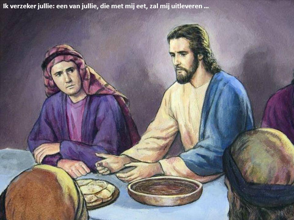 Ik verzeker jullie: een van jullie, die met mij eet, zal mij uitleveren …