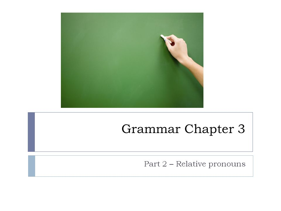 Grammar Chapter 3 Part 2 – Relative pronouns