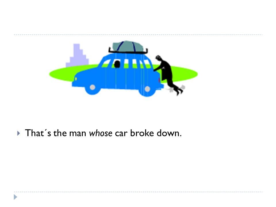  That´s the man whose car broke down.