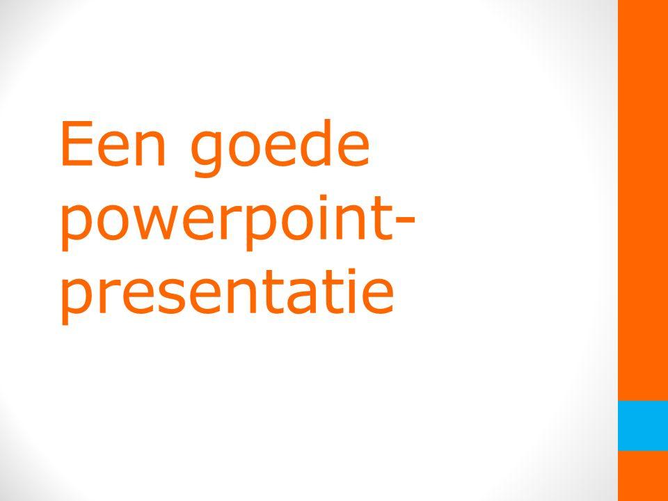 Een goede powerpoint- presentatie