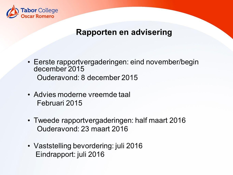 Rapporten en advisering Eerste rapportvergaderingen: eind november/begin december 2015 Ouderavond: 8 december 2015 Advies moderne vreemde taal Februar