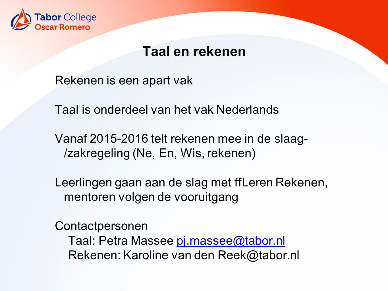 Taal en rekenen Rekenen is een apart vak Taal is onderdeel van het vak Nederlands Vanaf 2015-2016 telt rekenen mee in de slaag- /zakregeling (Ne, En,