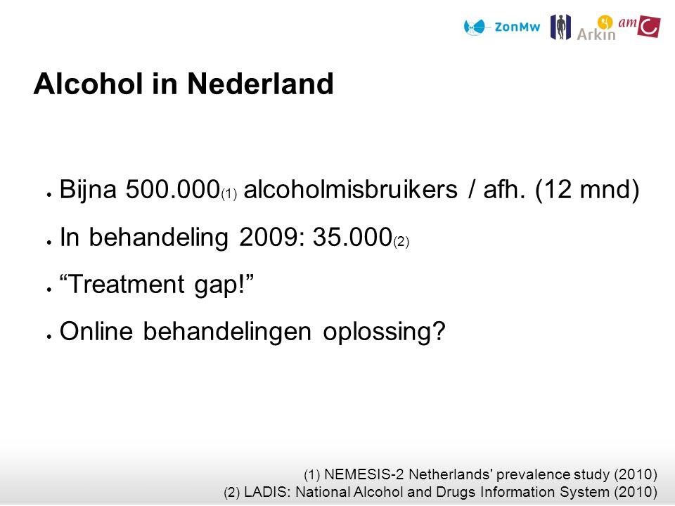 """ Bijna 500.000 (1) alcoholmisbruikers / afh. (12 mnd)  In behandeling 2009: 35.000 (2)  """"Treatment gap!""""  Online behandelingen oplossing? Alcohol"""