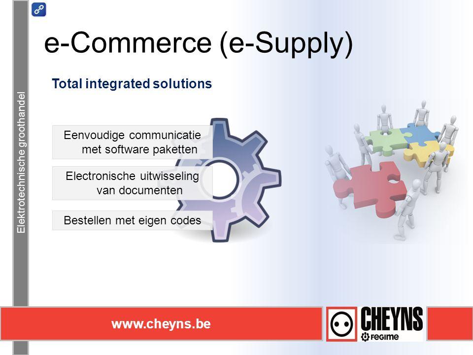 Elektrotechnische groothandel www.cheyns.be e-Commerce (e-Supply) Elektrotechnische groothandel www.cheyns.be Total integrated solutions Eenvoudige communicatie met software paketten Electronische uitwisseling van documenten Bestellen met eigen codes